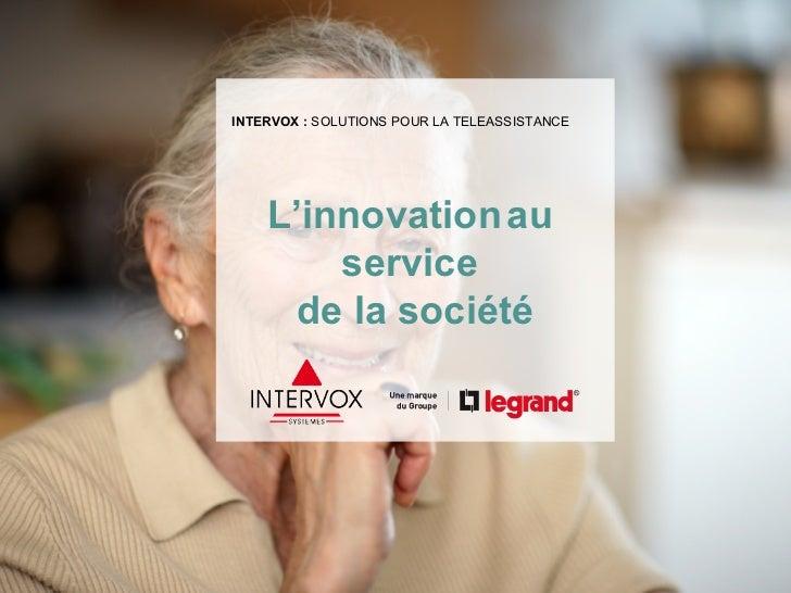 INTERVOX : SOLUTIONS POUR LA TELEASSISTANCE    L'innovation au        service      de la société