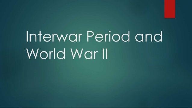 Interwar Period and  World War II