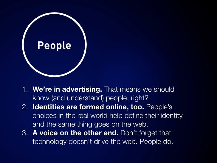 People   1. We're in advertising. That means we should    know (and understand) people, right? 2. Identities are formed on...