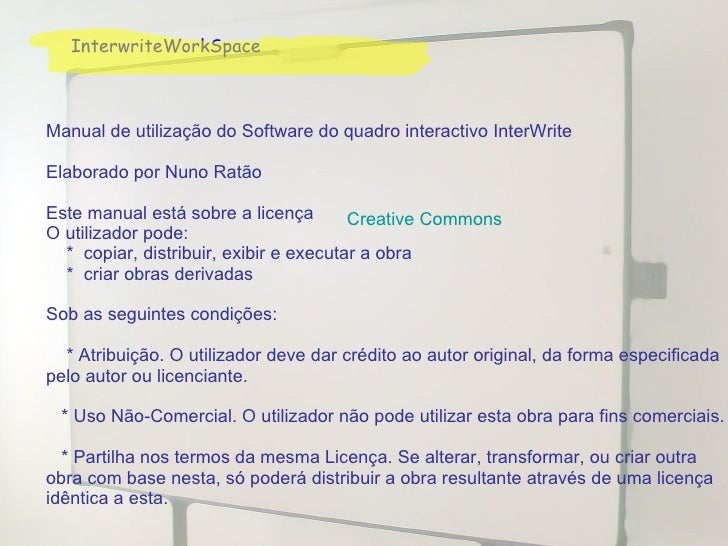 InterwriteWorkSpace Manual de utilização do Software do quadro interactivo InterWrite Elaborado por Nuno Ratão Este manual...