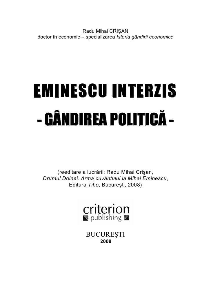 Radu Mihai CRIŞAN doctor în economie – specializarea Istoria gândirii economice     EMINESCU INTERZIS - GÂNDIREA POLITICĂ ...