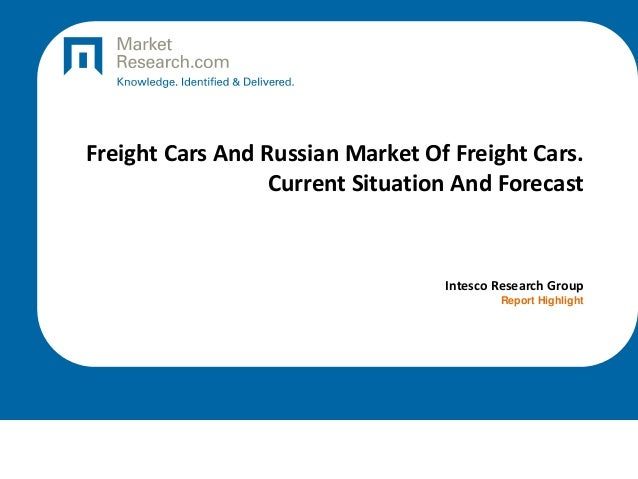 Freight Cars And Russian Market Of Freight Cars. Current Situation And Forecast  Intesco Research Group Report Highlight