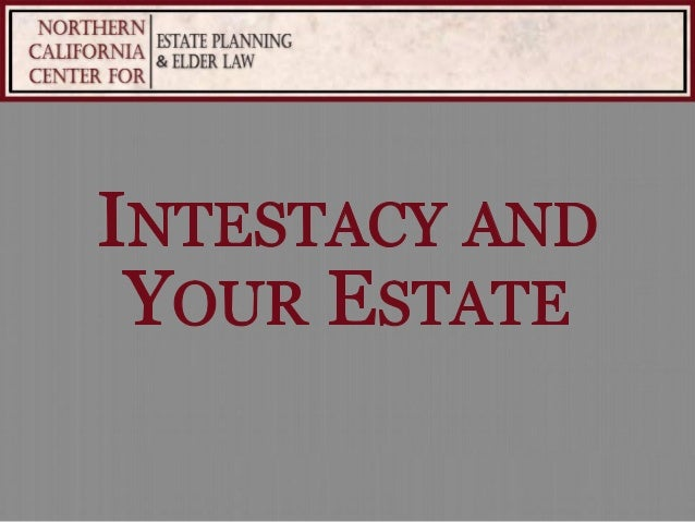 intestacy notes Intestacy can occur if the person does not  512 the commission notes that there are also unnecessary complexities in the intestacy provisions of the.