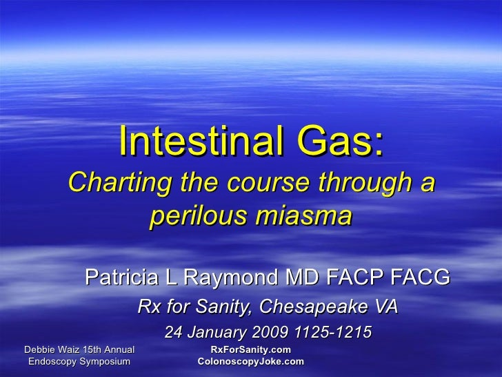 Intestinal Gas:        Charting the course through a               perilous miasma            Patricia L Raymond MD FACP F...