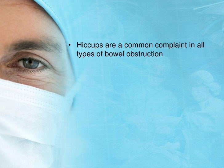 Hiccups are a common complaint in all types of bowel obstruction<br />