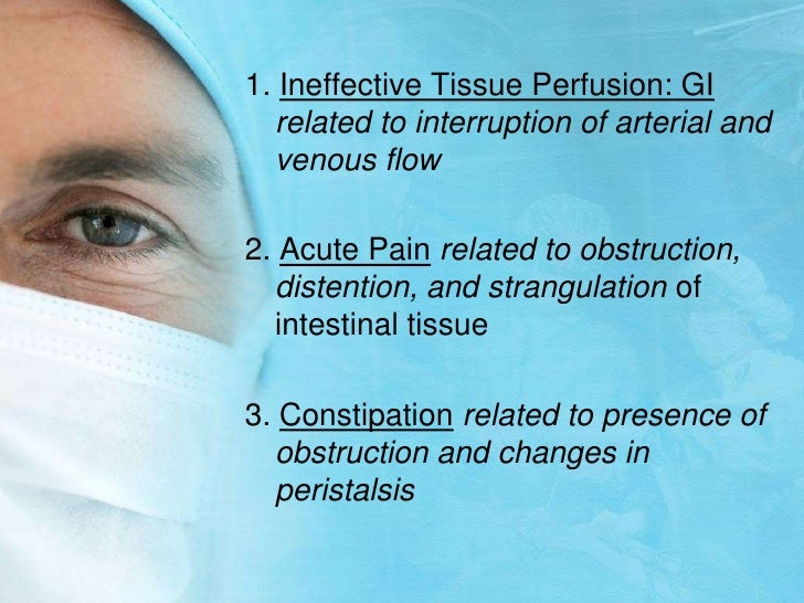 1. Ineffective Tissue Perfusion: GIrelated to interruption of arterial and venous flow<br />2. Acute Painrelated to obstru...