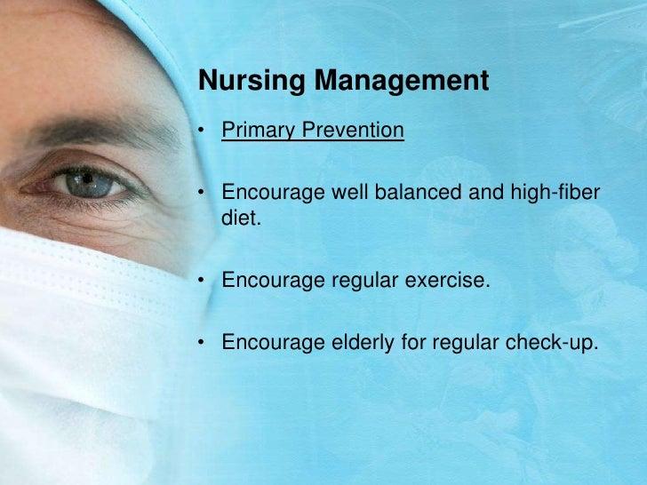 Nursing Management<br />Primary Prevention<br />Encourage well balanced and high-fiber diet.<br />Encourage regular exerci...