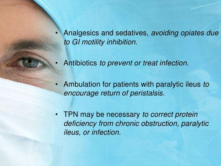 Analgesics and sedatives, avoiding opiates due to GI motility inhibition.<br />Antibiotics to prevent or treat infection.<...