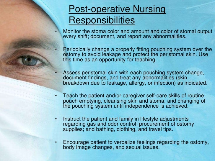 Post-operative Nursing Responsibilities<br />Monitor the stoma color and amount and color of stomal output every shift; do...