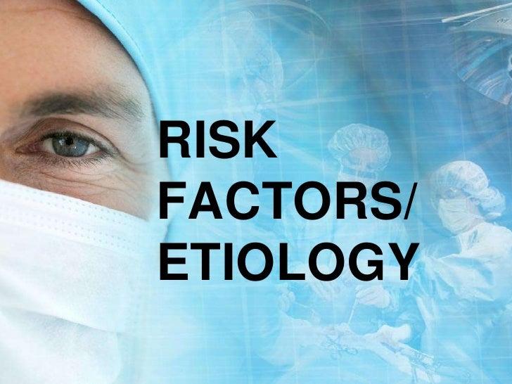 RISK FACTORS/ ETIOLOGY<br />