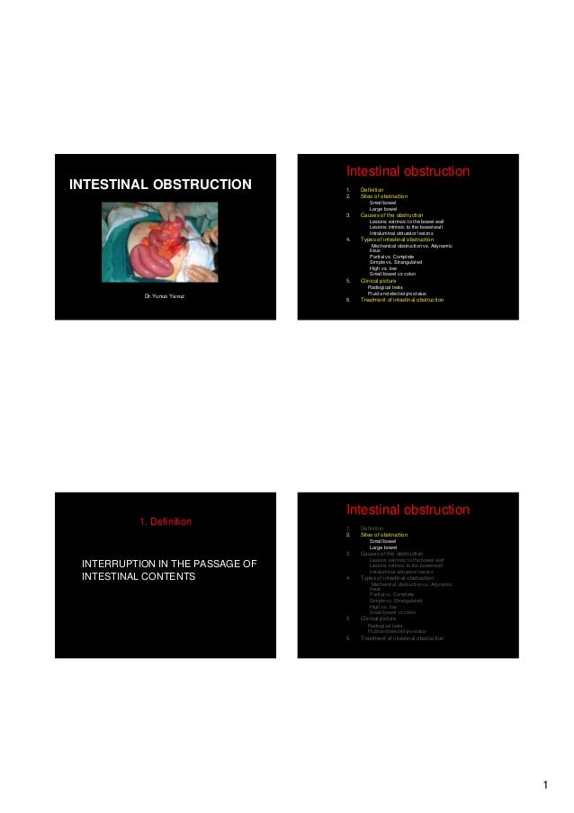 Intestinal obstruction INTESTINAL OBSTRUCTION  1. 2.  Definition Sites of obstruction Small bowel Large bowel  3.  Causes ...