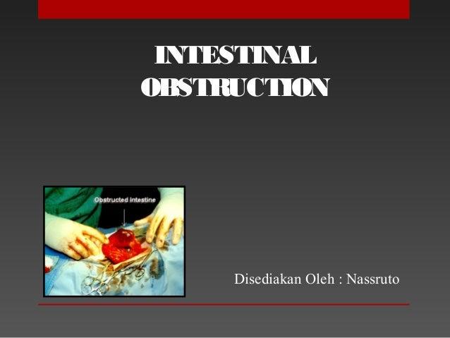 INTESTINAL OBSTRUCTION Disediakan Oleh : Nassruto