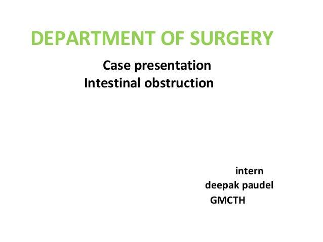Case presentation Intestinal obstruction intern deepak paudel GMCTH DEPARTMENT OF SURGERY