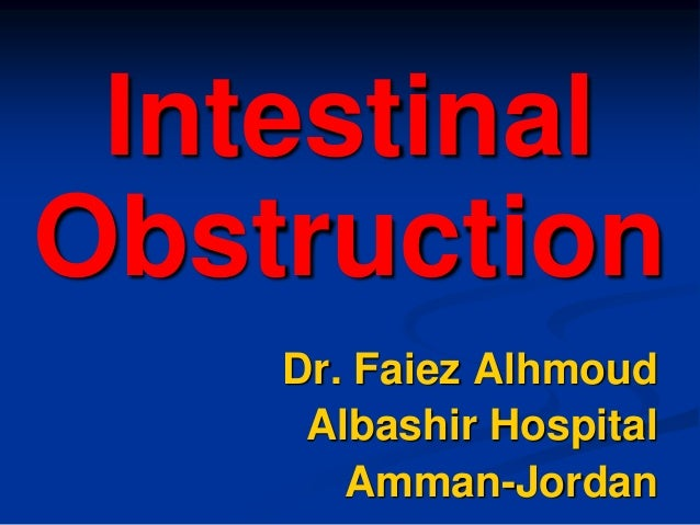 Intestinal Obstruction Dr. Faiez Alhmoud Albashir Hospital Amman-Jordan