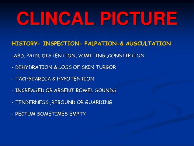 CLINCAL PICTURE HISTORY- INSPECTION- PALPATION-& AUSCULTATION -ABD. PAIN, DISTENTION, VOMITING ,CONSTIPTION - DEHYDRATION ...