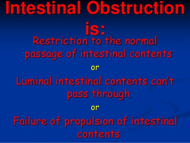 Intestinal Obstruction is: Restriction to the normal passage of intestinal contents or Luminal intestinal contents can't p...