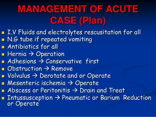 MANAGEMENT OF ACUTE CASE (Plan)  I.V Fluids and electrolytes rescusitation for all  N.G tube if repeated vomiting  Anti...