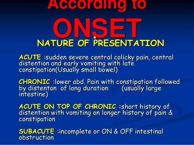According to ONSET NATURE OF PRESENTATION ACUTE :sudden severe central colicky pain, central distention and early vomitin...