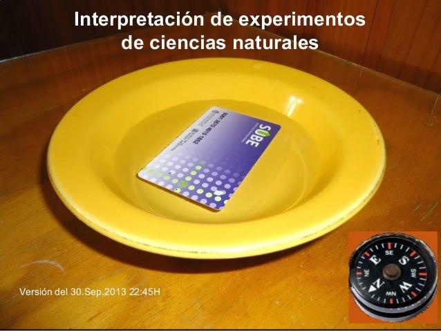 Interpretación de experimentos de ciencias naturales Versión del 30.Sep.2013 22:45H