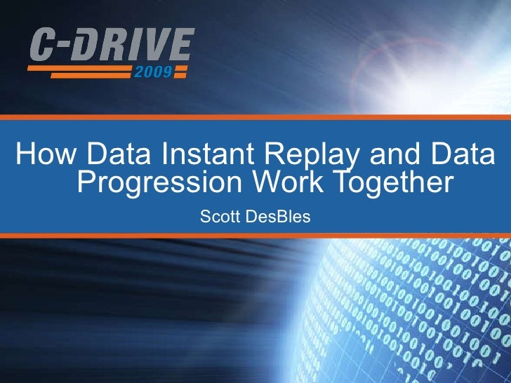 How Data Instant Replay and Data Progression Work Together Scott DesBles