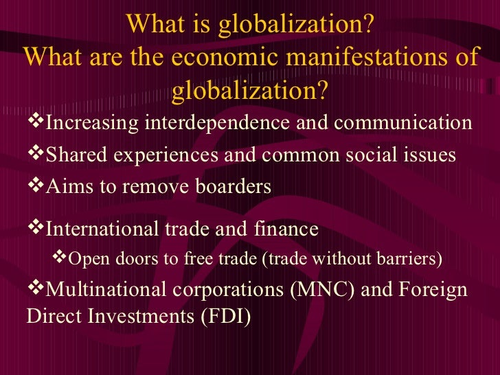 What is globalization?What are the economic manifestations of             globalization?Increasing interdependence and co...