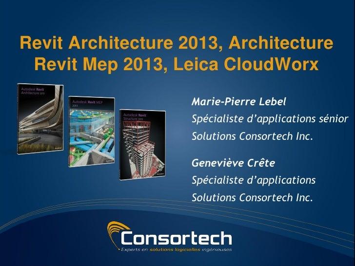 Revit Architecture 2013, Architecture Revit Mep 2013, Leica CloudWorx                    Marie-Pierre Lebel               ...