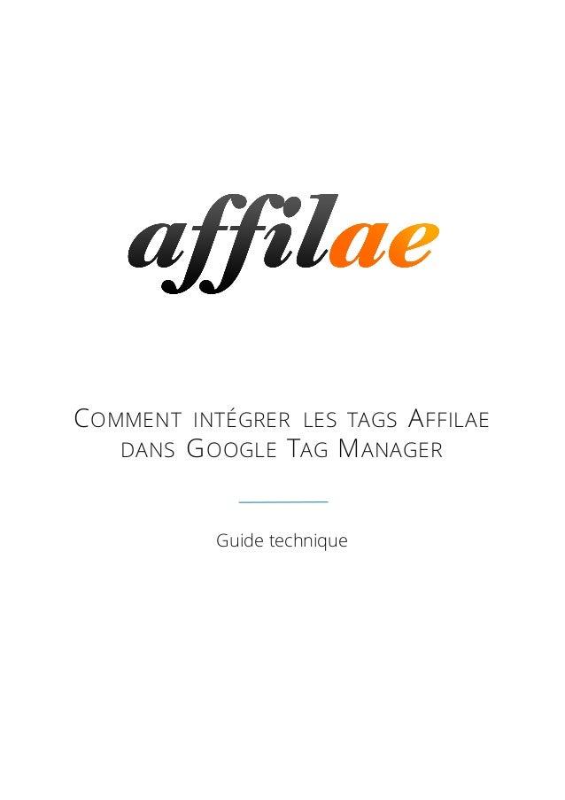 COMMENT INTÉGRER LES TAGS AFFILAE DANS GOOGLE TAG MANAGER Guide technique