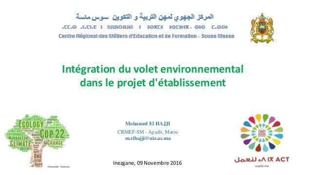 Intégration du volet environnemental dans le projet d'établissement Mohamed El HAJJI CRMEF-SM - Agadir, Maroc m.elhajji@ui...