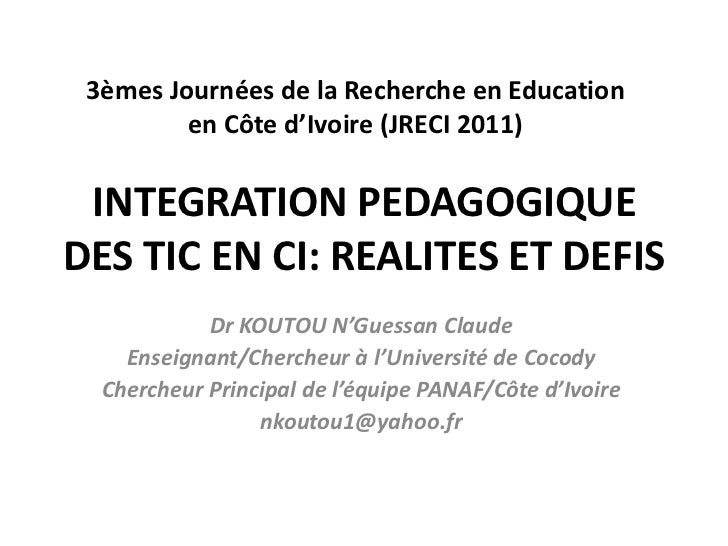 INTEGRATION PEDAGOGIQUE DES TIC EN CI: REALITES ET DEFIS<br />3èmes Journées de la Recherche en Education en Côte d'Ivoire...
