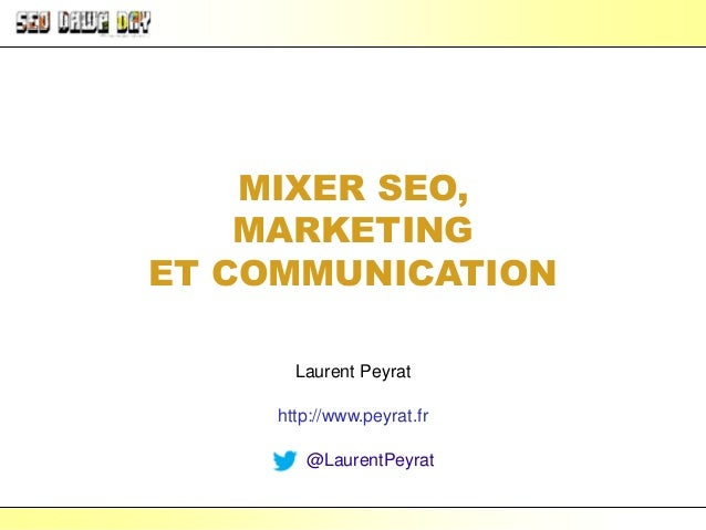 Laurent Peyrat – novembre 2016 - http://www.peyrat.fr MIXER SEO, MARKETING ET COMMUNICATION Laurent Peyrat http://www.peyr...