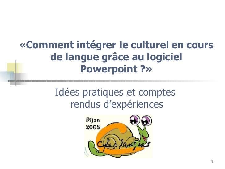 « Comment intégrer le culturel en cours de langue grâce au logiciel Powerpoint ? » Idées pratiques et comptes  rendus d'ex...