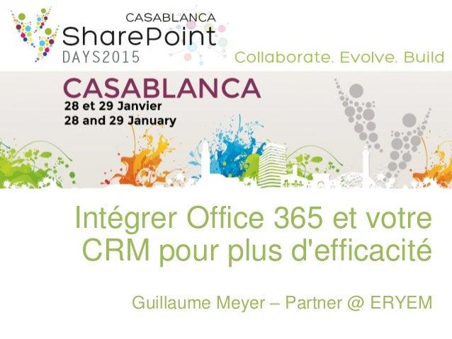 Intégrer Office 365 et votre CRM pour plus d'efficacité Guillaume Meyer – Partner @ ERYEM