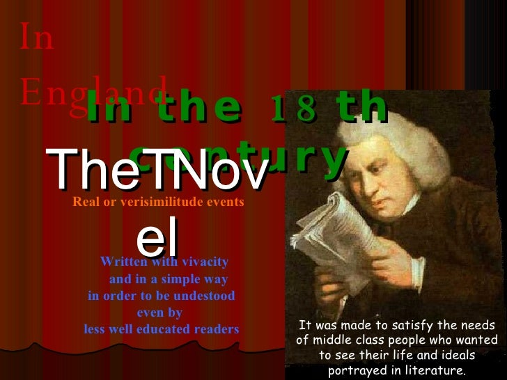 In the 18th century The  Novel In England Real or verisimilitude events Written with vivacity  and in a simple way in ord...
