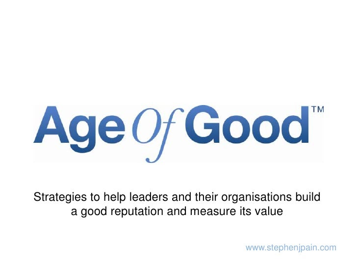 Strategies to help leaders and their organisations build a good reputation and measure its value<br />www.stephenjpain.com...