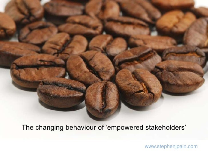 The changing behaviour of 'empowered stakeholders'<br />www.stephenjpain.com<br />