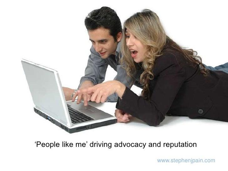 'People like me' driving advocacy and reputation<br />www.stephenjpain.com<br />