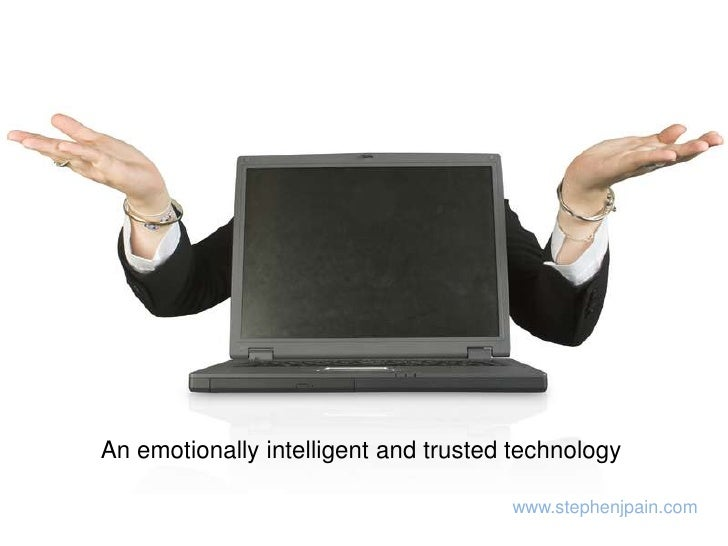 An emotionally intelligent and trusted technology <br />www.stephenjpain.com<br />