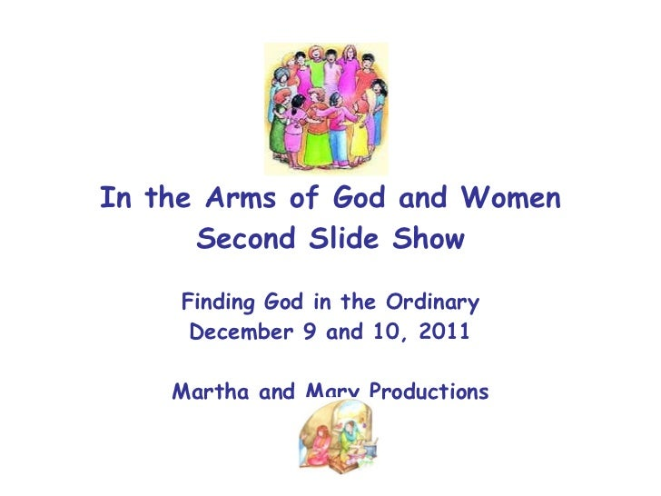 In the Arms of God and Women Second Slide Show Finding God in the Ordinary December 9 and 10, 2011 Martha and Mary Product...