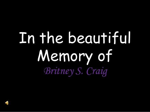 In the beautiful Memory of Britney S. Craig