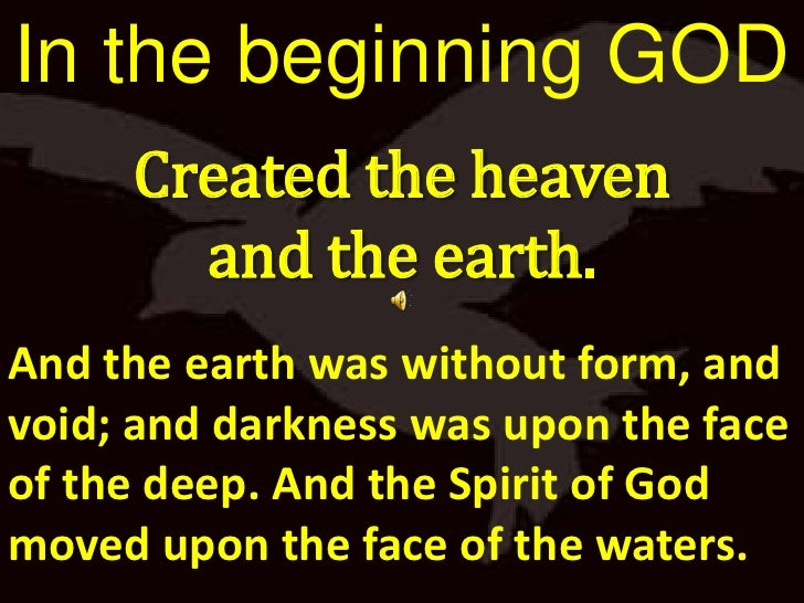In the beginning GOD<br />Created the heaven <br />and the earth.<br />And the earth was without form, and void; and darkn...