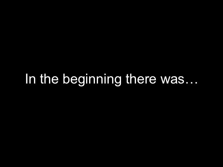 In the beginning there was…<br />