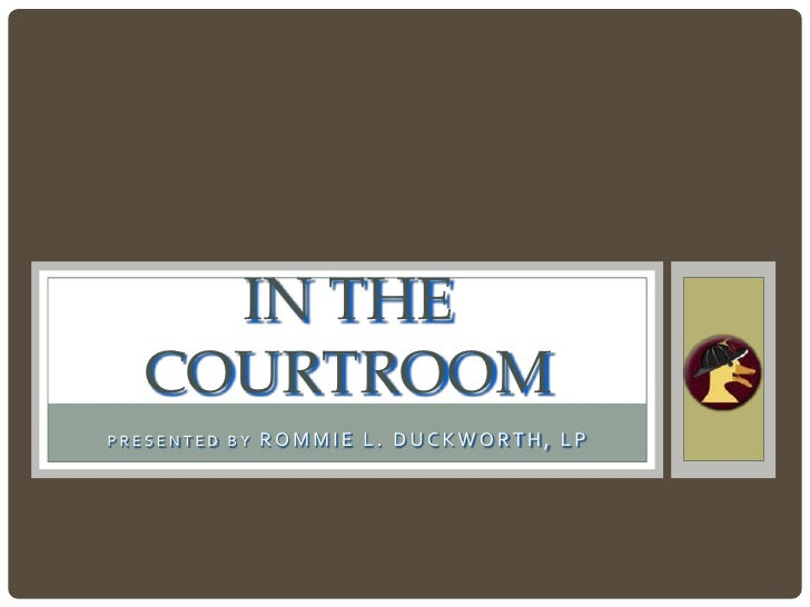 IN THE   COURTROOMPRESENTED BY   ROMMIE L. DUCKWORTH, LP