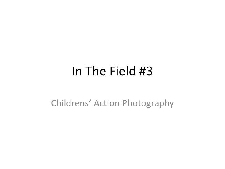In The Field #3<br />Childrens' Action Photography<br />