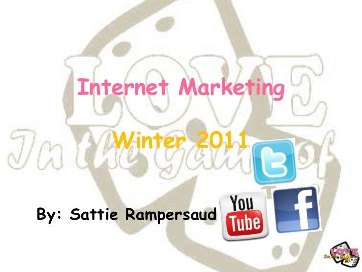 Internet Marketing        Winter 2011By: Sattie Rampersaud