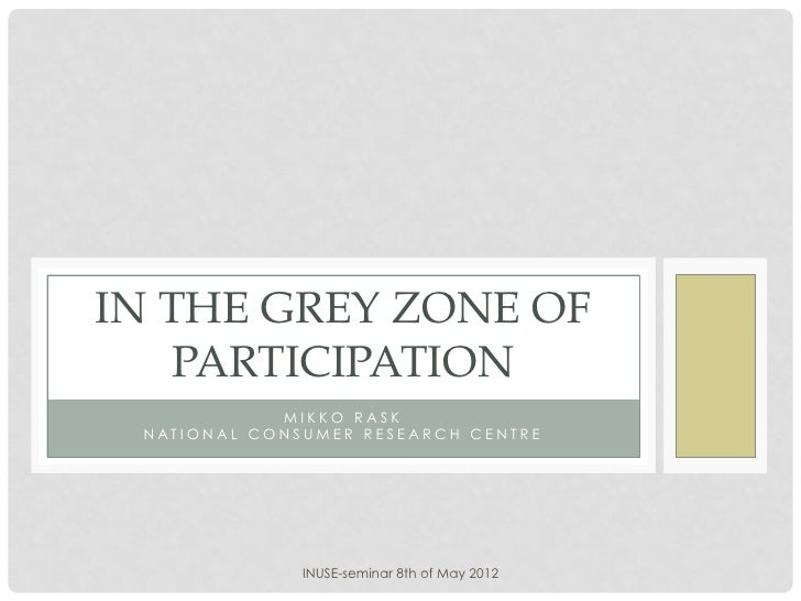 IN THE GREY ZONE OF    PARTICIPATION                    MIKKO RASK N AT I O N A L C O N S U M E R R E S E A R C H C E N T ...