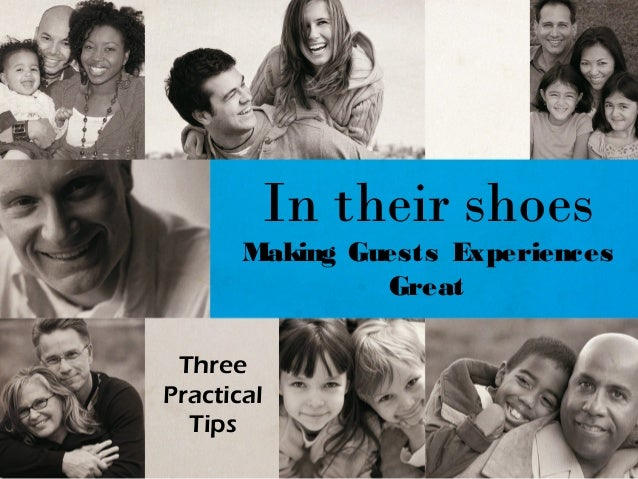 In their shoes       Making Guests Experiences                Great ThreePractical  Tips