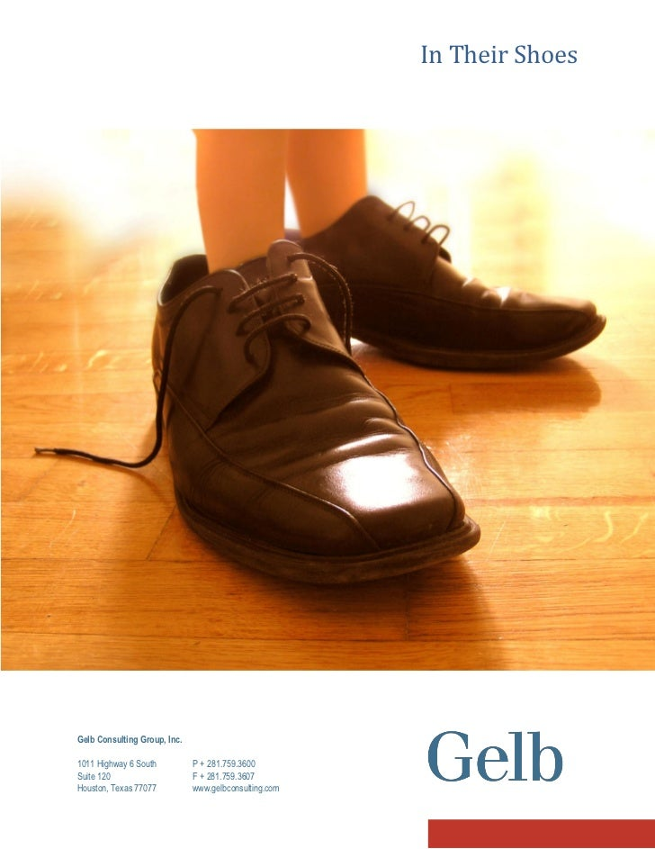 In Their Shoes     Gelb Consulting Group, Inc.  1011 Highway 6 South          P + 281.759.3600 Suite 120                  ...