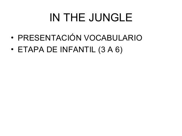 IN THE JUNGLE • PRESENTACIÓN VOCABULARIO • ETAPA DE INFANTIL (3 A 6)