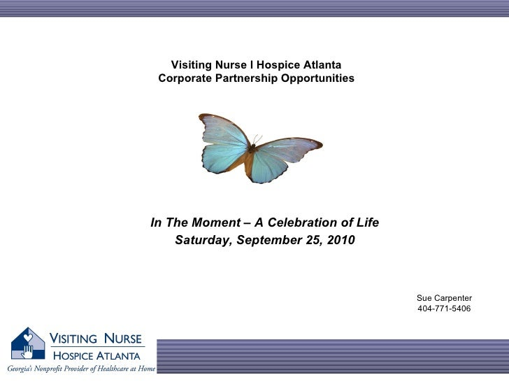 In The Moment – A Celebration of Life Saturday, September 25, 2010 Sue Carpenter 404-771-5406 Visiting Nurse l Hospice Atl...