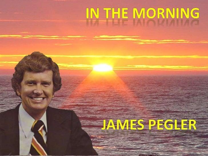 In the morning<br />James pegler<br />